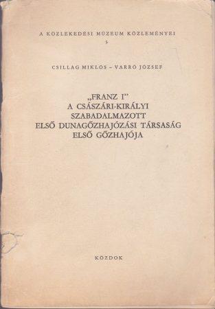 """""""Franz I"""" a császári-királyi szabadalmazott első Dunagőzhajózási Társaság első gőzhajója"""