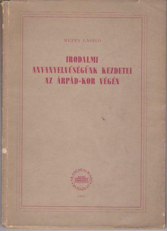 Irodalmi anyanyelvűségünk kezdetei az Árpád-kor végén