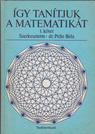 Így tanítjuk a matematikát  I-II.