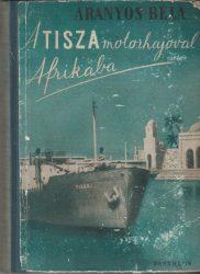 A Tisza motorhajóval Afrikába