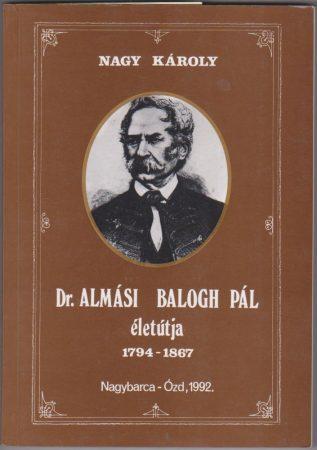 Dr. Almási Balogh Pál életútja 1794-1867