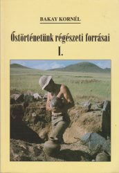 Őstörténetünk régészeti forrásai I-II.