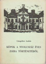Képek a nyolcszáz éves Zsira történetéből