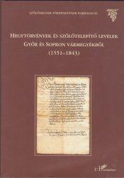 Hegytörvények és szőlőtelepítő levelek Győr és Sopron vármegyékből (1551-1843)