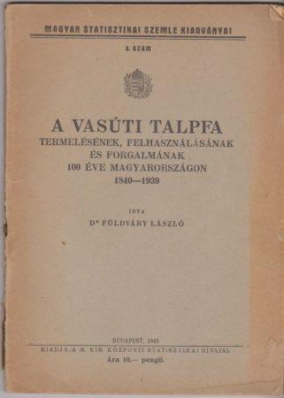 A vasúti talpfa termelésének, felhasználásának és forgalmának 100 éve Magyarországon 1840-1939