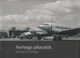 Ferihegyi pillanatok / Glimpses of Ferihegy
