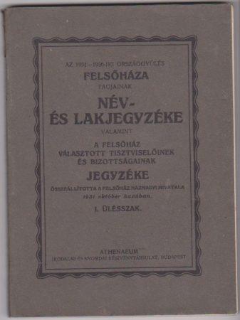 Az 1931-36-iki országgyűlés tagjainak név- és lakjegyzéke valamint a felsőház választott tisztségviselőinek és bizottságának jegyzéke