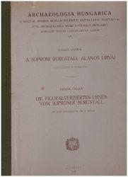 A soproni Burgstall alakos urnái. Die Figuralverzierten Urnen vom Soproner Burgstall