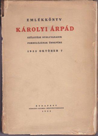 Emlékkönyv Károlyi Árpád születése nyolcvanadik fordulójának ünnepére - 1933. október 7