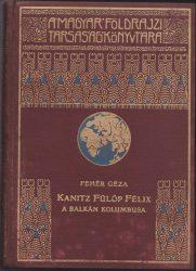 """Kanitz Fülöp Félix, """"A Balkán Kolumbusa"""" - élete és munkássága 1829-1904"""