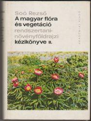 A magyar flóra és vegetáció rendszertani-növényföldrajzi kézikönyve II. kötet / Synopsis systematico-geobotanica florae vegetationisque Hungariae Tomus II.