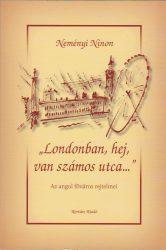 """""""Londonban, hej, van számos utca..."""""""
