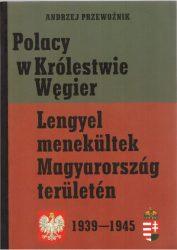 Polacy w Królestwie Wegier. Lengyel menekültek Magyarország területén 1939-1945