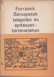 Források és regesták Sárospatak település-és építészettörténetéhez a XVI-XVIII. századi mezővárosi protokollumokban