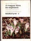 A magyar flóra és vegetáció rendszertani-növényföldrajzi kézikönyve V. /Synopsis systematico-geobotanica florae vegetationisque Hungariae V.