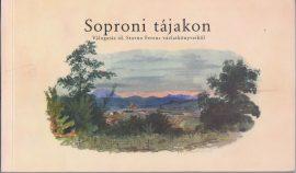 Soproner Landschaften - eine Auslese aus den Skizzbüchern von Franz Storno 1845-1860