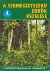 A természetszerű erdők kezelése, a kultúr- és a származékerdők megújítása